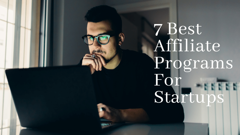7 Best Affiliate programs for Startups and Beginners
